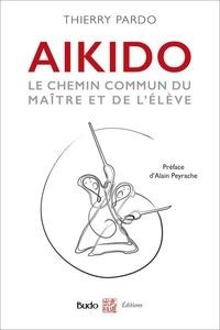 Thierry Pardo - Aïkido - Le chemin commun du maître et de l'élève.