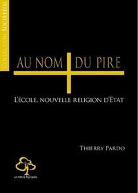 Thierry Pardo - Au nom du pire - L'école, nouvelle religion d'Etat.
