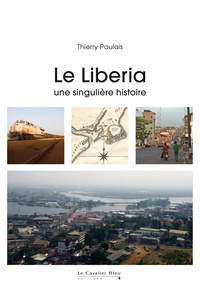 Thierry Paulais - Le Liberia - Une singulière histoire.