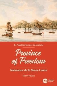 Thierry Paulais - Province of freedom - De l'abolitionnisme au colonialisme : Naissance de la Sierra Leone.