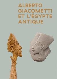 Thierry Pautot et Romain Perrin - Alberto Giacometti et l'Egypte antique.