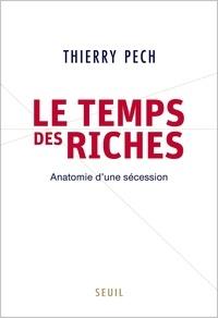 Thierry Pech - Le Temps des riches - Anatomie d'une sécession.