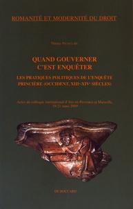 Thierry Pécout - Quand gouverner c'est enquêter - Les pratiques politiques de l'enquête princière (Occident, XIIIe-XIVe siècles).