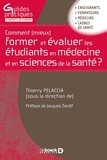 Jacques Tardif et Thierry Pelaccia - Comment (mieux) former et évaluer les étudiants en médecine et en sciences de la santé ?.