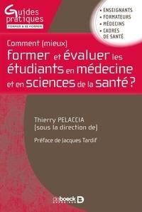 Thierry Pelaccia - Comment (mieux) former et évaluer les étudiants en médecine et en sciences de la santé ?.