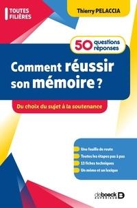 Thierry Pelaccia - Comment réussir son mémoire ? 50 questions/réponses - Du choix du sujet à la soutenance.