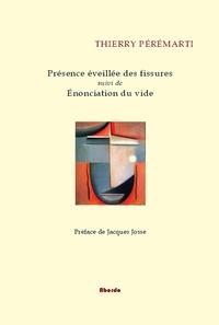 Thierry Pérémarti - Présence éveillée des fissures - Suivi de Enonciation du vide.