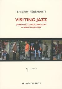 Thierry Pérémarti - Visiting Jazz - Quand les jazzmen américains ouvrent leur porte.