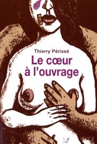 Thierry Périssé - Le coeur à l'ouvrage.
