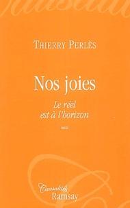 Thierry Perlès - Nos joies - Le réel est à l'horizon.