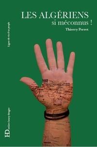 Thierry Perret - Les Algériens, si méconnus !.
