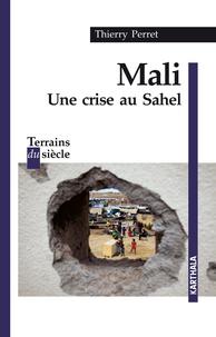 Thierry Perret - Mali - Une crise au Sahel.