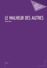 Thierry Perrin - Le malheur des autres.