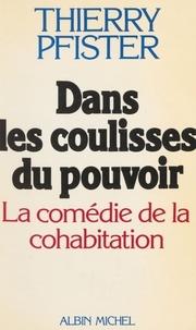 Thierry Pfister - Dans les coulisses du pouvoir - La comédie de la cohabitation.