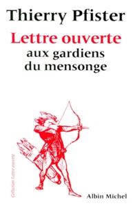 Thierry Pfister - Lettre ouverte aux gardiens du mensonge.