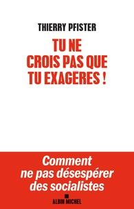 Thierry Pfister - Tu ne crois pas que tu exagères !.