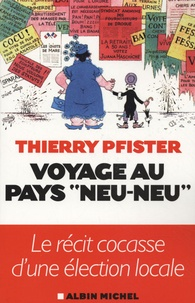 "Thierry Pfister - Voyage au pays ""Neu-neu""."