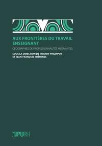 Thierry Philippot et Jean-François Thémines - Aux frontières du travail enseignant - Géographies de professionnalités mouvantes.