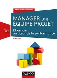 Thierry Picq - Manager une équipe projet - 4e éd. - L'humain au coeur de la performance.