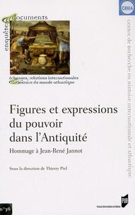 Thierry Piel et Isabelle Pimouguet-Pédarros - Figures et expressions du pouvoir dans l'Antiquité - Hommage à Jean-René Jannot.