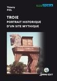 Thierry Piel - Troie - Portrait historique d'un site mythique.