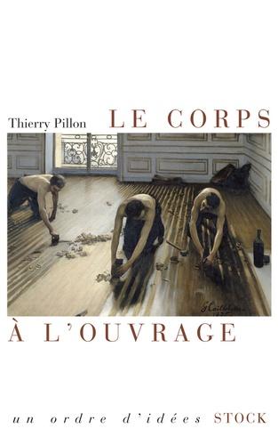 Thierry Pillon - Le corps à l'ouvrage.