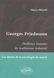 Thierry Pillon - Lire Georges Friedmann, Problèmes humains du machinisme industriel - Les débuts de la sociologie du travail.