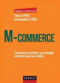 Thierry Pirès et Emmanuelle Stioui - M-Commerce - Construire et piloter sa stratégie commerciale sur mobile.