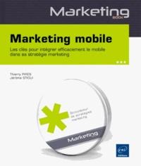 Thierry Pirès et Jérôme Stioui - Marketing mobile - Les clés pour intégrer efficacement le mobile dans sa stratégie marketing.