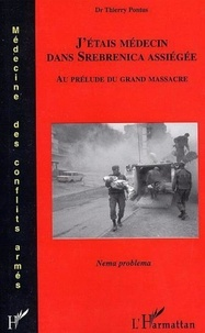 Thierry Pontus - J'étais médecin dans Srebrenica assiégée.