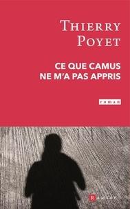 Thierry Poyet - Ce que Camus ne m'a pas appris.