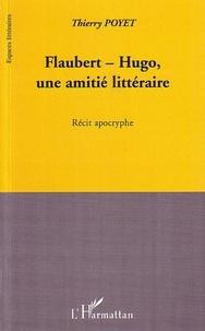 Thierry Poyet - Flaubert-Hugo, une amitié littéraire - Récit apocryphe.