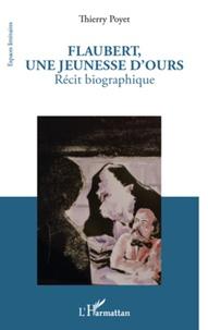 Thierry Poyet - Flaubert, une jeunesse d'ours.