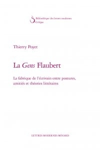 Thierry Poyet - La gens Flaubert - La fabrique de l'écrivain entre postures, amitiés et théories littéraires.