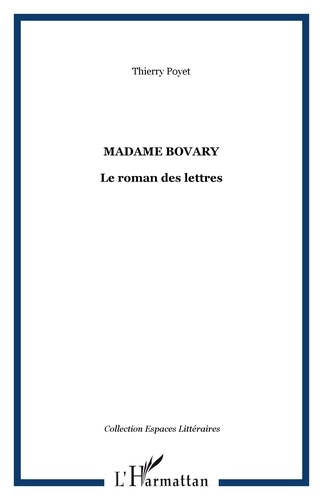 Thierry Poyet - Madame Bovary, le roman des lettres.