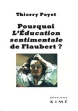 Thierry Poyet - Pourquoi L'Education sentimentale de Flaubert ?.