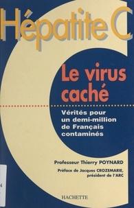 Thierry Poynard et Jacques Crozemarie - Hépatite C, le virus caché - Vérités pour un demi-million de Français contaminés.