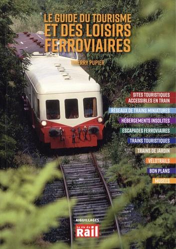 Thierry Pupier - Le guide du tourisme et des loisirs ferroviaires.