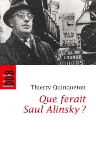 Que ferait Saul Alinsky ?. L'inspirateur d'Obama