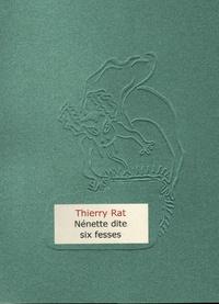 Thierry Rat - Nénette dite six fesses.