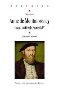 Thierry Rentet - Anne de Montmorency - Grand Maître de François Ier.