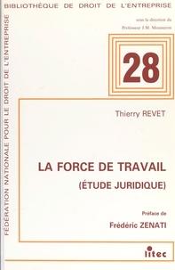 Thierry Revet et Frédéric Zenati - La Force de travail : étude juridique.