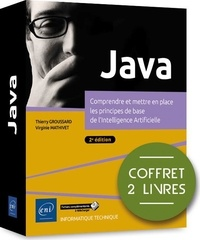 Thierry Richard et Thierry Groussard - Java - Coffret en 2 volumes : Comprendre et mettre en place les principes de base de l'Intelligence Artificielle.