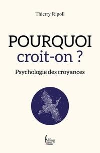 Thierry Ripoll - Pourquoi croit-on ? - Psychologie des croyances.