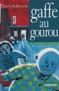 Thierry Robberecht - Gaffe au gourou.