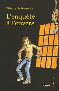 Thierry Robberecht - L'enquête à l'envers.