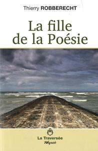 Thierry Robberecht - La fille de la poésie.
