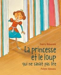 Thierry Robberecht et Philippe Goossens - La Princesse et le loup qui ne savait pas lire.