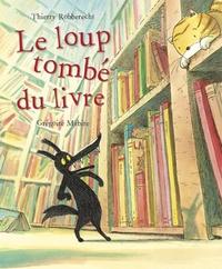 Thierry Robberecht et Grégoire Mabire - Le Loup tombé du livre.
