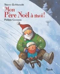 Thierry Robberecht et Philippe Goossens - Mon Père Noël à moi !.